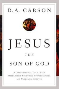 jesus-the-son-of-god-a-christological-title-often-overlooked-sometimes-misunderstood-and-currently-disputed